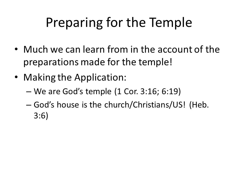 Preparing for the Temple Much we can learn from in the account of the preparations made for the temple.