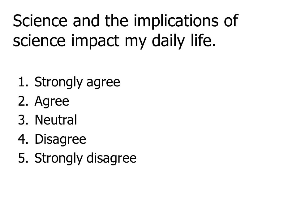 Science and the implications of science impact my daily life.