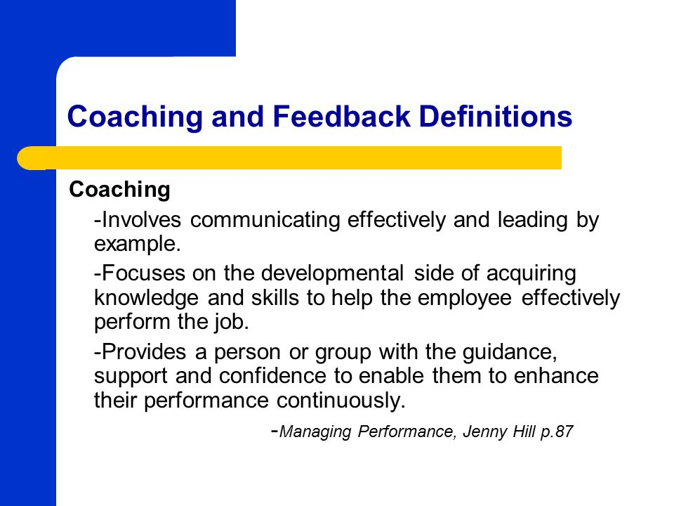 Coaching and Feedback Definitions Coaching - Process of joint discovery and discussion.