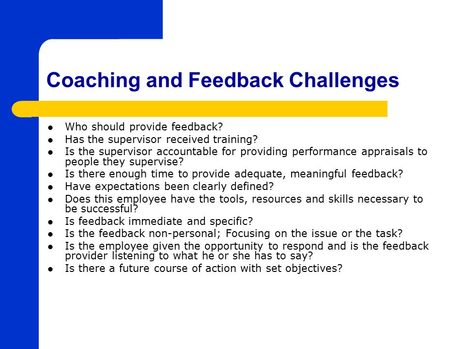 Coaching and Feedback Challenges Who should provide feedback.