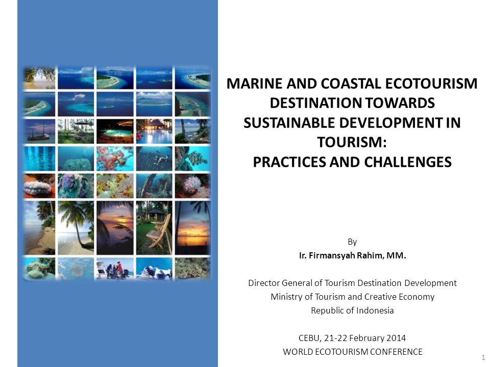 MARINE AND COASTAL ECOTOURISM DESTINATION TOWARDS SUSTAINABLE DEVELOPMENT IN TOURISM: PRACTICES AND CHALLENGES By Ir.