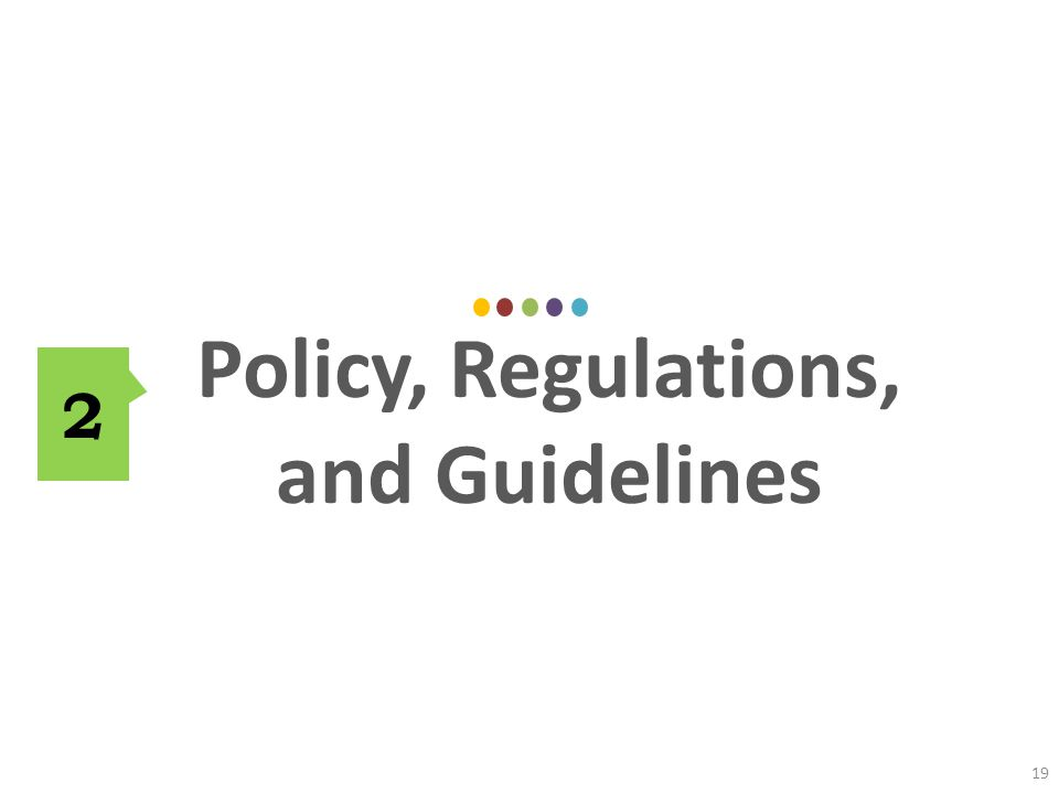 Policy, Regulations, and Guidelines 19 2