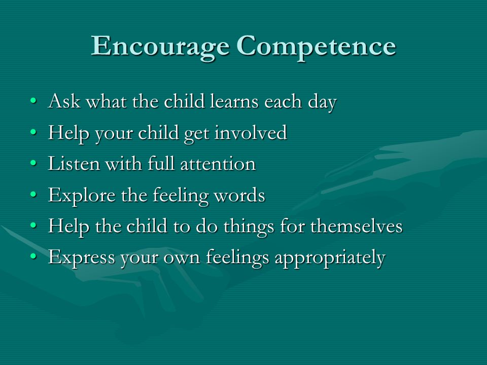 Encourage Competence Ask what the child learns each dayAsk what the child learns each day Help your child get involvedHelp your child get involved Lis
