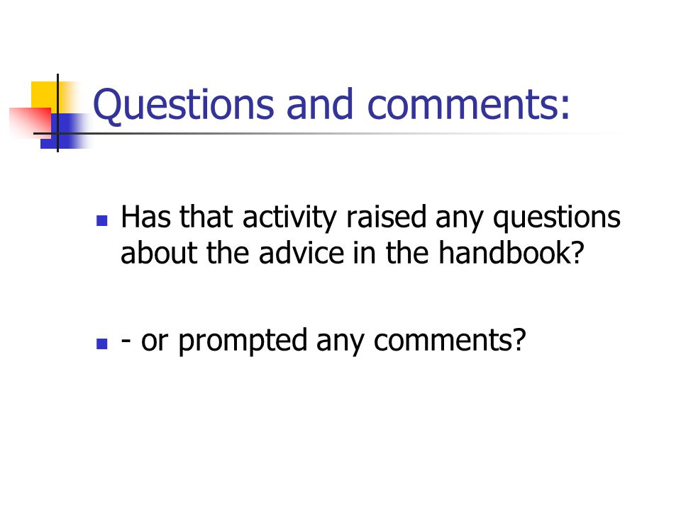 Questions and comments: Has that activity raised any questions about the advice in the handbook.
