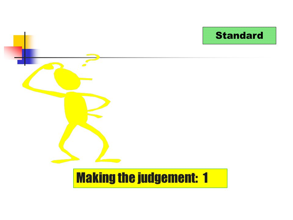 Standard Making the judgement: 1