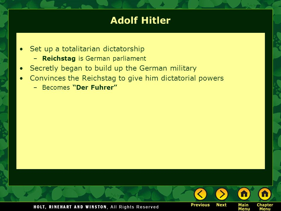 Adolf Hitler Set up a totalitarian dictatorship –Reichstag is German parliament Secretly began to build up the German military Convinces the Reichstag to give him dictatorial powers –Becomes Der Fuhrer