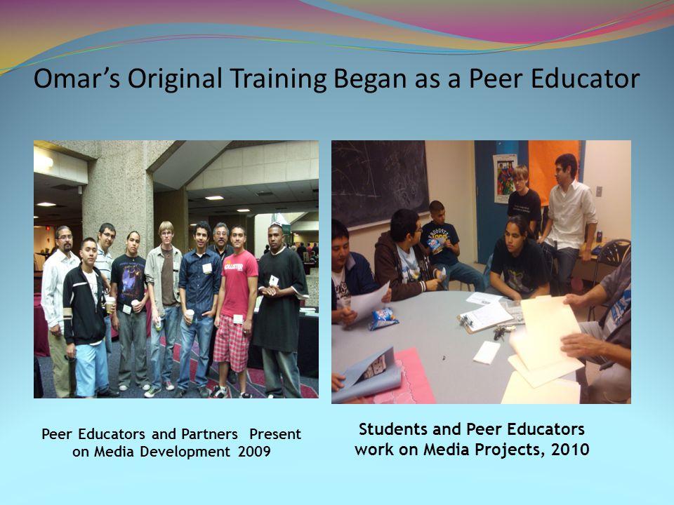 Omar's Original Training Began as a Peer Educator Students and Peer Educators work on Media Projects, 2010 Peer Educators and Partners Present on Media Development 2009
