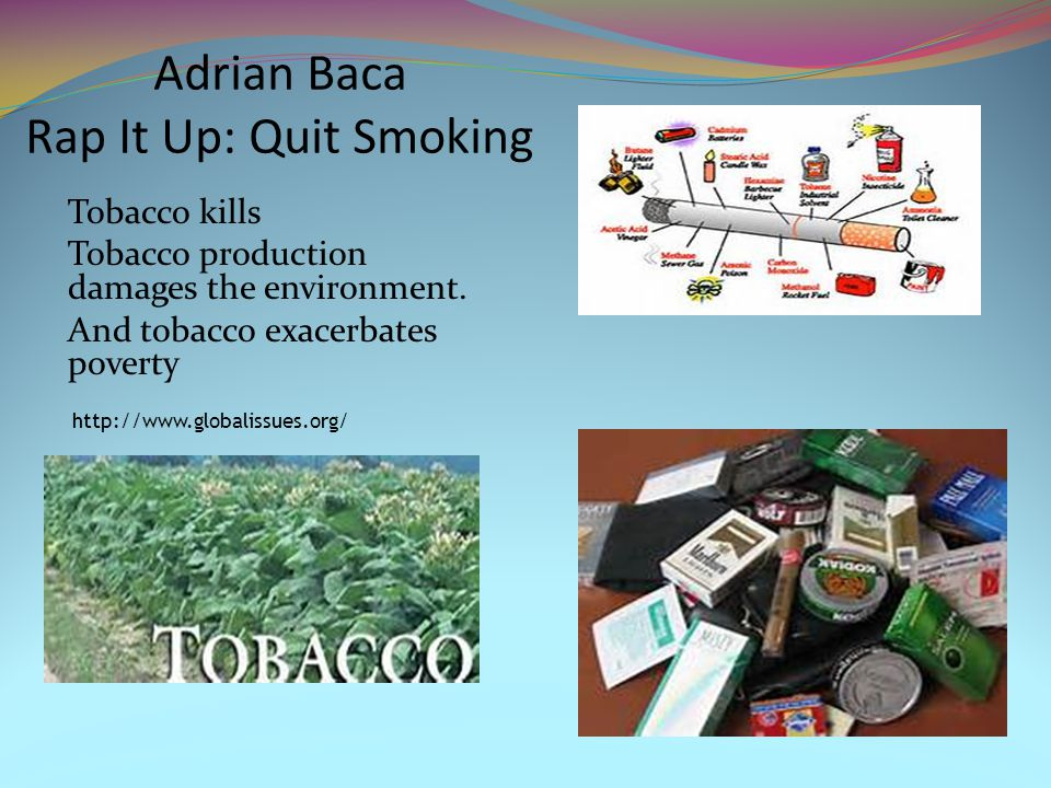 Adrian Baca Rap It Up: Quit Smoking Tobacco kills Tobacco production damages the environment.