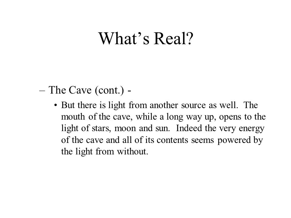 What's Real.–The Cave (cont.) - In fact, however, the cave is a complicated world.