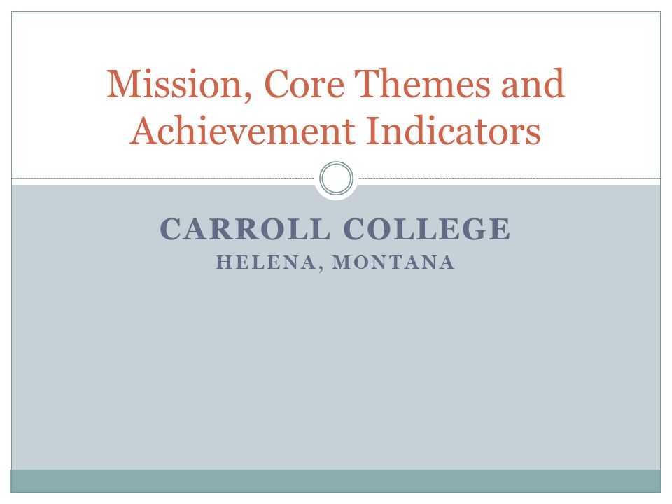 CARROLL COLLEGE HELENA, MONTANA Mission, Core Themes and Achievement Indicators