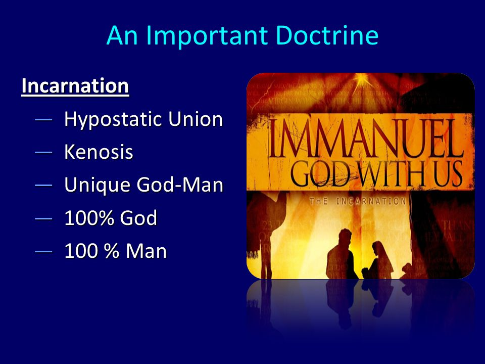 An Important Doctrine Incarnation —Hypostatic Union —Kenosis —Unique God-Man —100% God —100 % Man