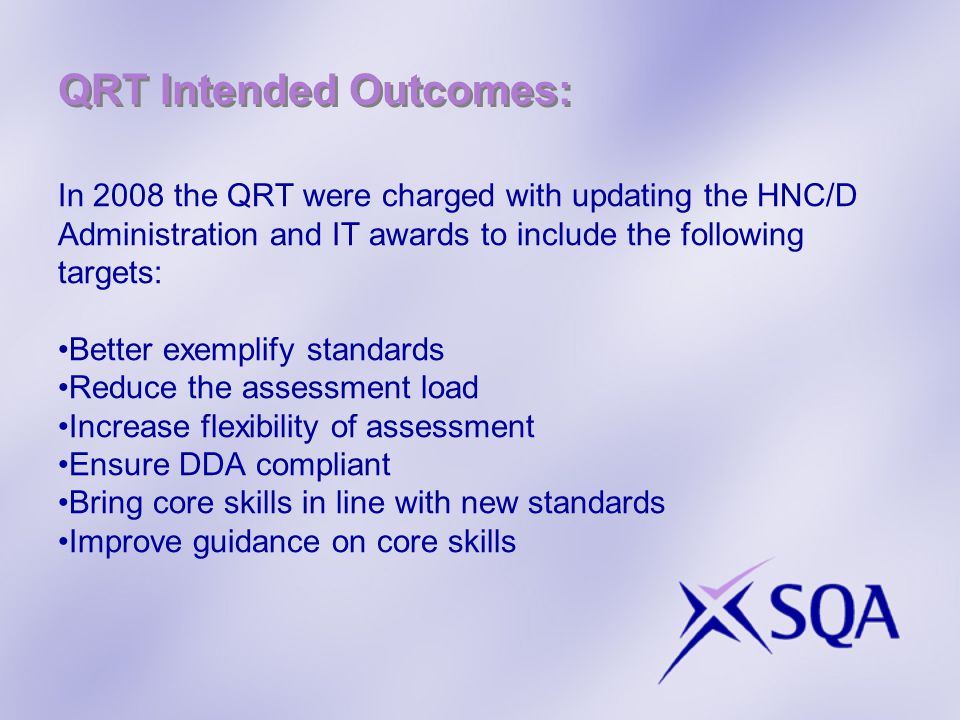Better Exemplify Standards:  Units with codes starting 'F...' now describe Outcomes in terms of Knowledge/Skills and Evidence Requirements –Knowledge/Skills list identifies what knowledge or what skill is involved –Evidence Requirements give clear description about what the candidate must be able to do to achieve the outcome Aim: clearer guidance to centre staff on standards candidates must achieve