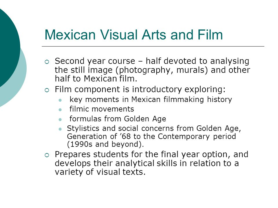 Mexican Visual Arts and Film  Second year course – half devoted to analysing the still image (photography, murals) and other half to Mexican film. 