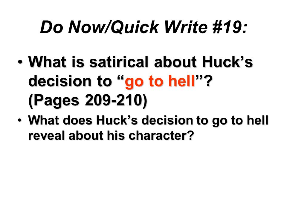 Do Now/Quick Write #19: What is satirical about Huck's decision to go to hell .