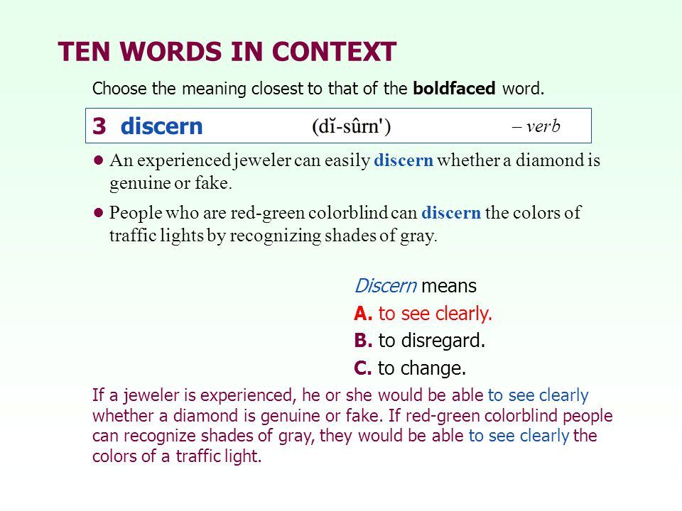 TEN WORDS IN CONTEXT Choose the meaning closest to that of the boldfaced word. An experienced jeweler can easily discern whether a diamond is genuine