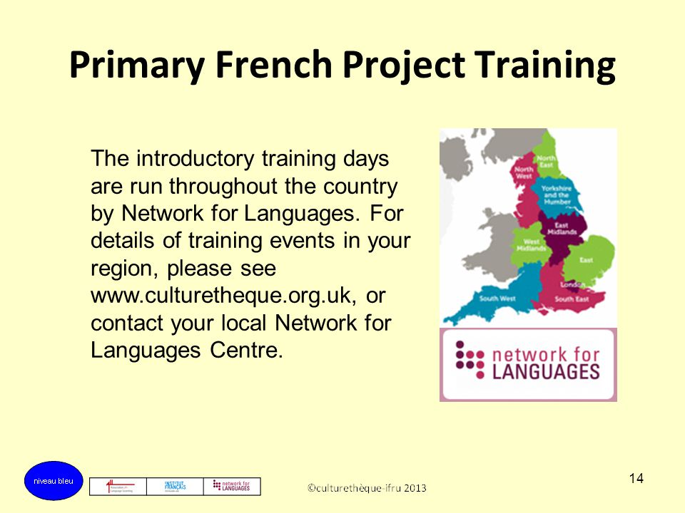 13 Primary French Project Training The materials can then be disseminated and used in schools by any practitioner or trainer who has attended the init