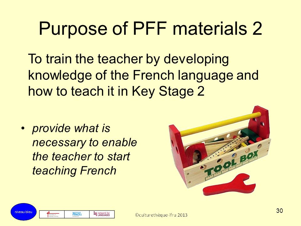 29 Purpose of PFF materials 2 provide user-friendly teaching materials in short lessons (15 mins) – not daunting - will not demand much time in a busy