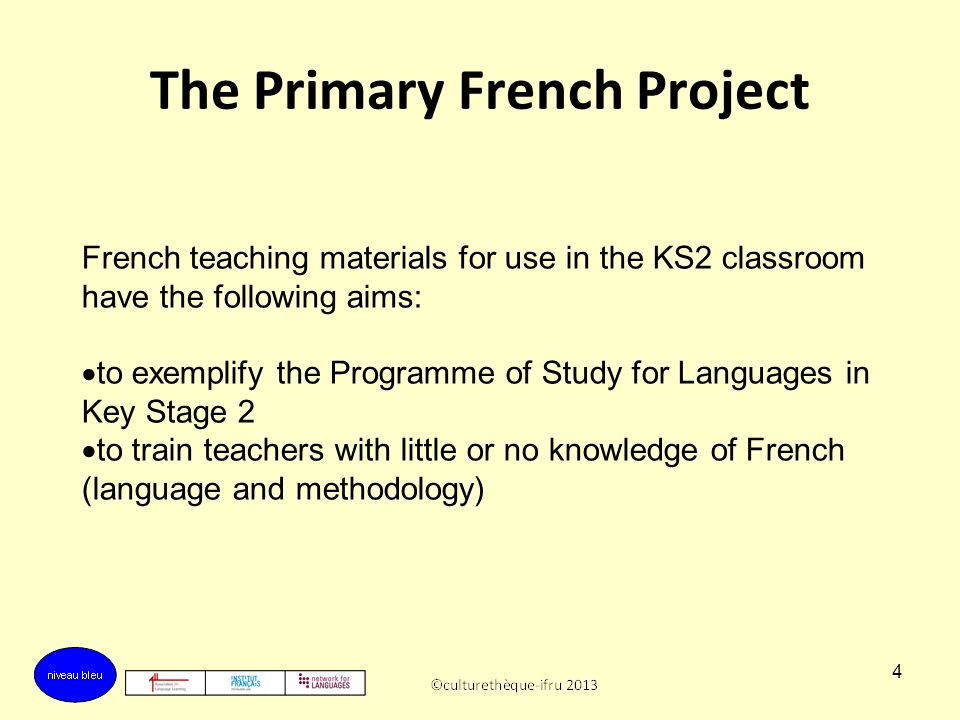54 Niveau bleu training aims Exemplify new PoS KS2 (not a SoW) Support teachers / practitioners with little or no French (learn the language as you teach) Support teachers / practitioners with excellent French to teach in an age- appropriate way (Vygotsky – see through eyes of the children)