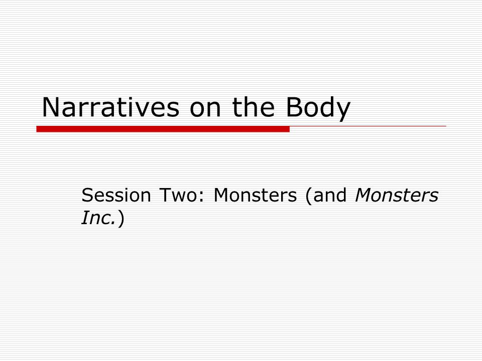 Narratives on the Body Session Two: Monsters (and Monsters Inc.)
