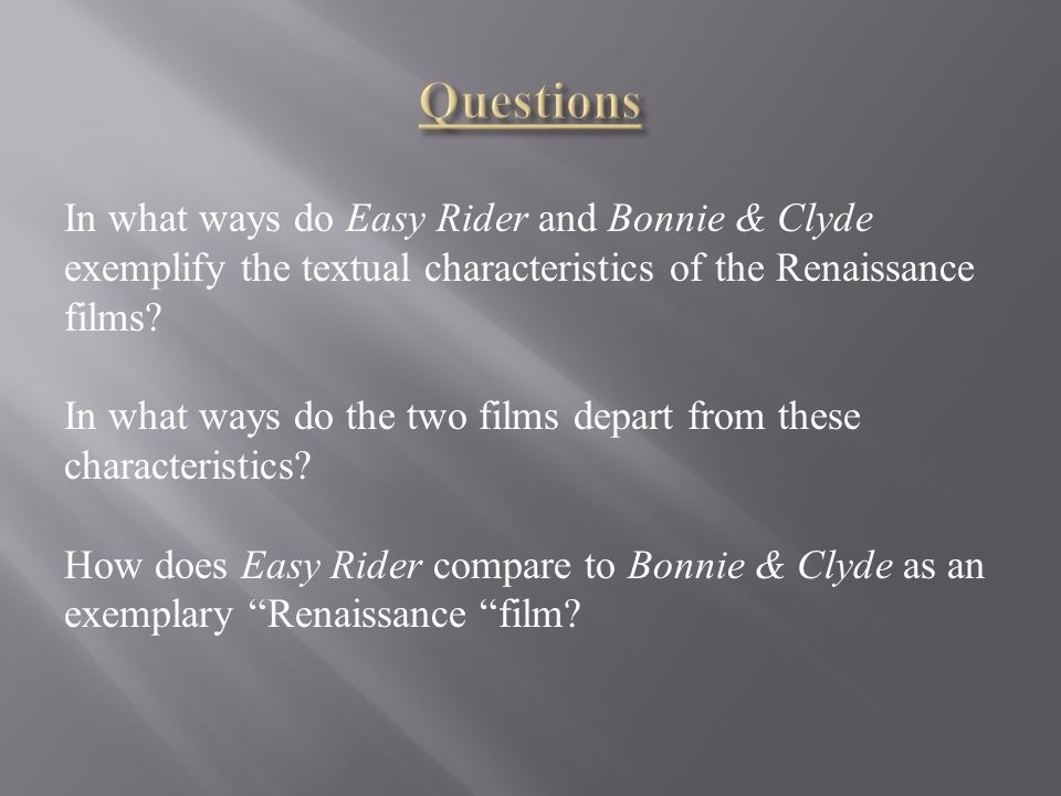 In what ways do Easy Rider and Bonnie & Clyde exemplify the textual characteristics of the Renaissance films.