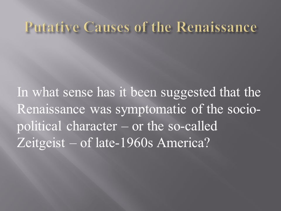 In what sense has it been suggested that the Renaissance was symptomatic of the socio- political character – or the so-called Zeitgeist – of late-1960s America