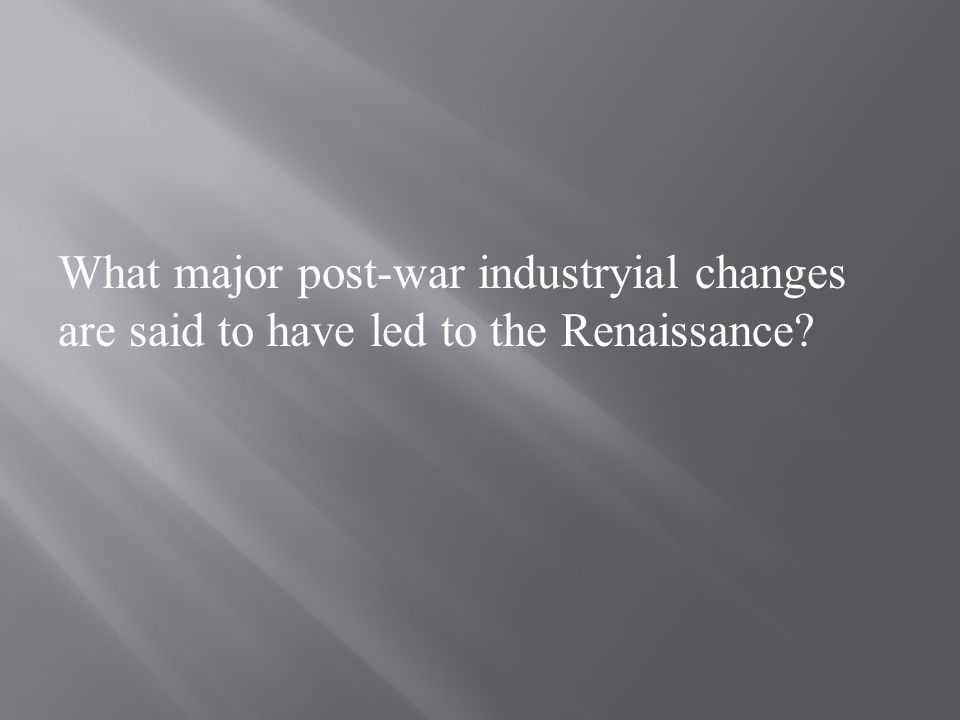 What major post-war industryial changes are said to have led to the Renaissance