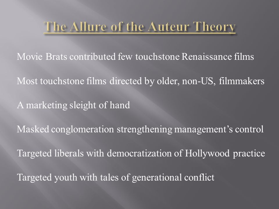 Movie Brats contributed few touchstone Renaissance films Most touchstone films directed by older, non-US, filmmakers A marketing sleight of hand Masked conglomeration strengthening management's control Targeted liberals with democratization of Hollywood practice Targeted youth with tales of generational conflict