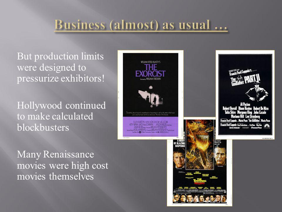 But production limits were designed to pressurize exhibitors.