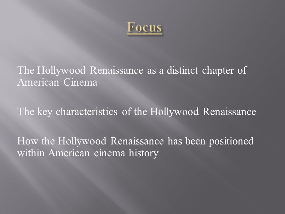 The Hollywood Renaissance as a distinct chapter of American Cinema The key characteristics of the Hollywood Renaissance How the Hollywood Renaissance has been positioned within American cinema history