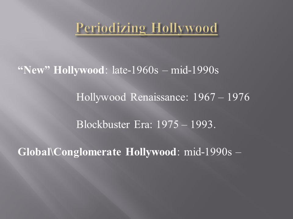 New Hollywood: late-1960s – mid-1990s Hollywood Renaissance: 1967 – 1976 Blockbuster Era: 1975 – 1993.