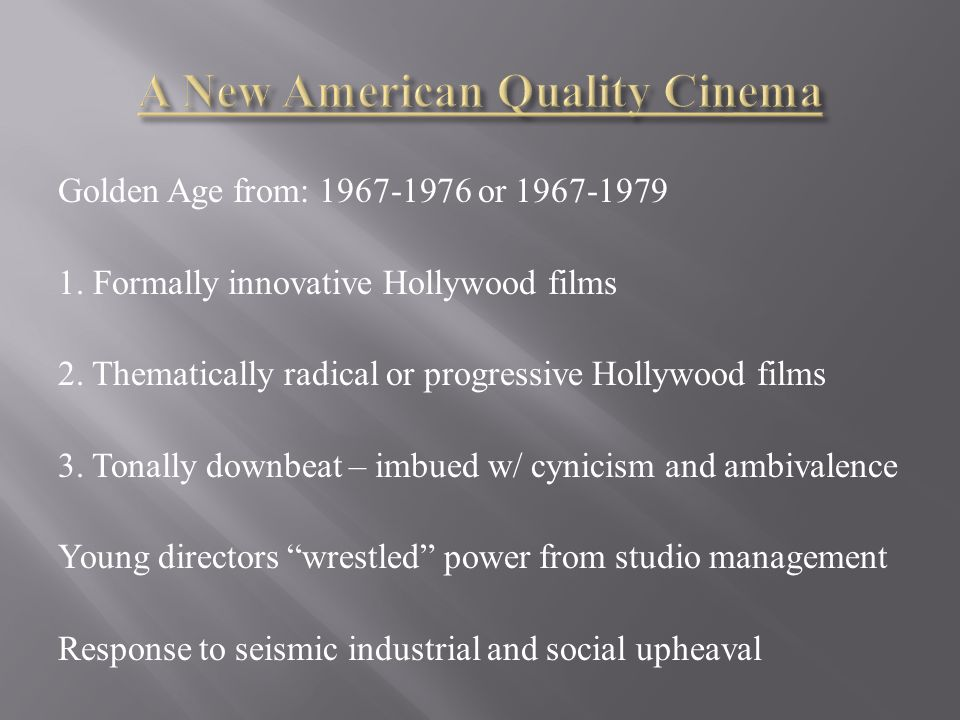 Golden Age from: 1967-1976 or 1967-1979 1. Formally innovative Hollywood films 2.