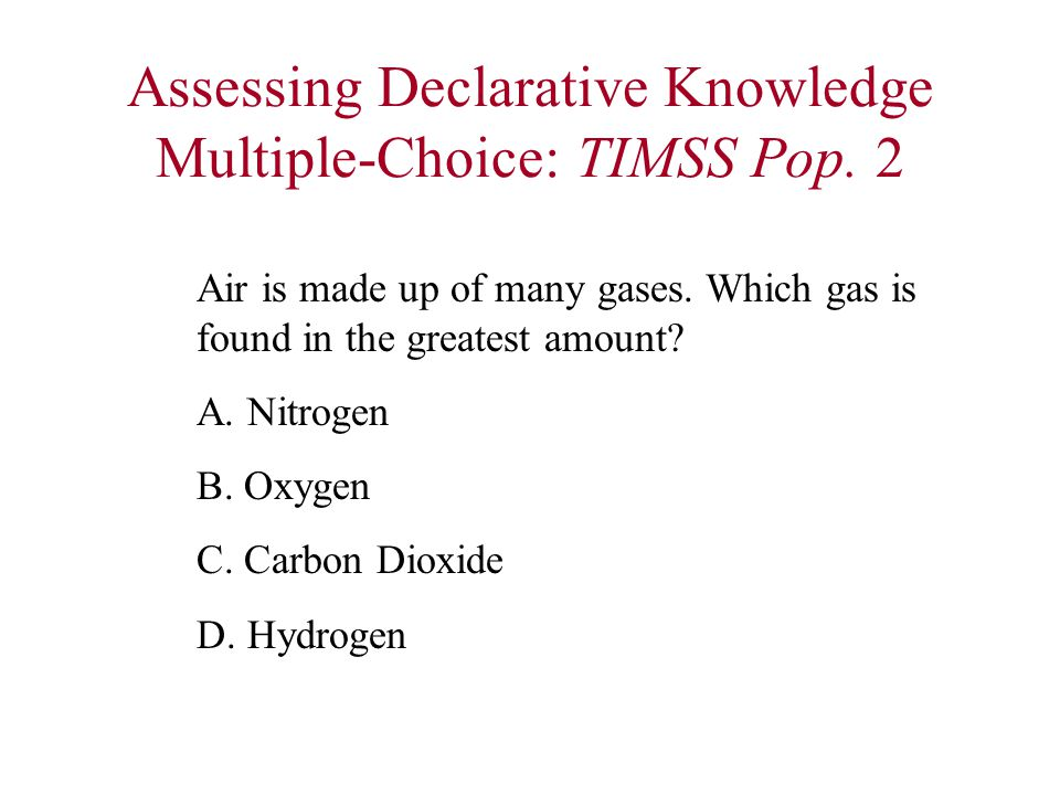 Assessing Declarative Knowledge Multiple-Choice: TIMSS Pop.