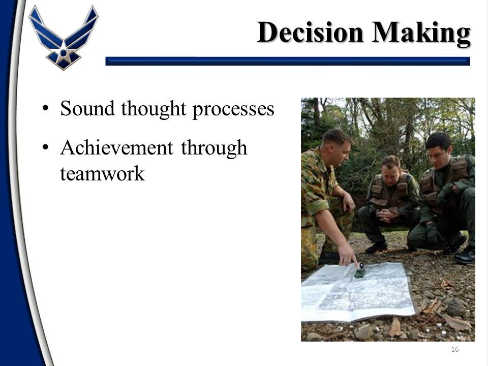 Sound thought processes Achievement through teamwork 16 Decision Making