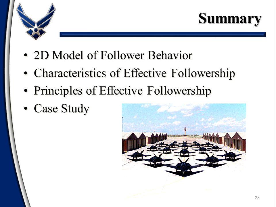 28 2D Model of Follower Behavior Characteristics of Effective Followership Principles of Effective Followership Case Study 2D Model of Follower Behavior Characteristics of Effective Followership Principles of Effective Followership Case StudySummary