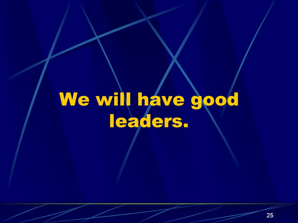 25 We will have good leaders.