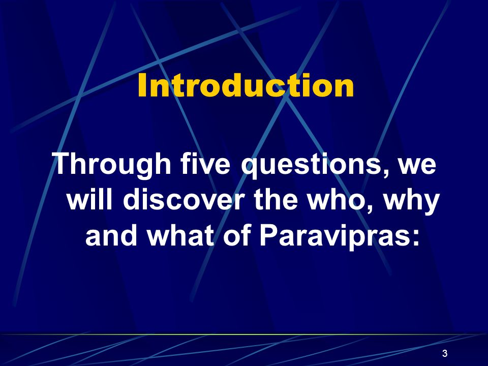 3 Introduction Through five questions, we will discover the who, why and what of Paravipras: