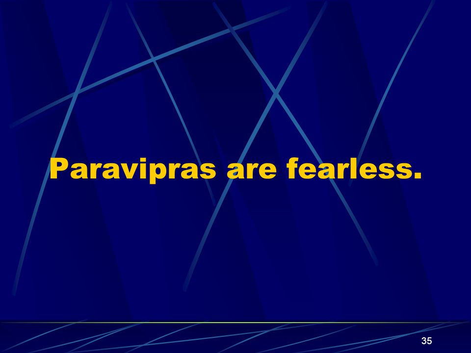 35 Paravipras are fearless.