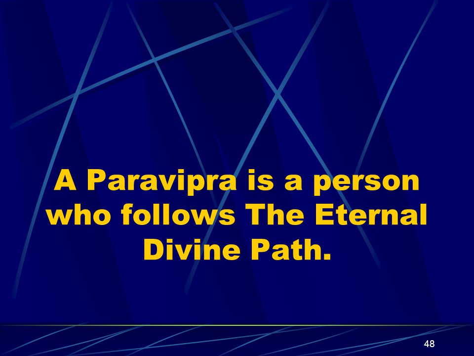48 A Paravipra is a person who follows The Eternal Divine Path.