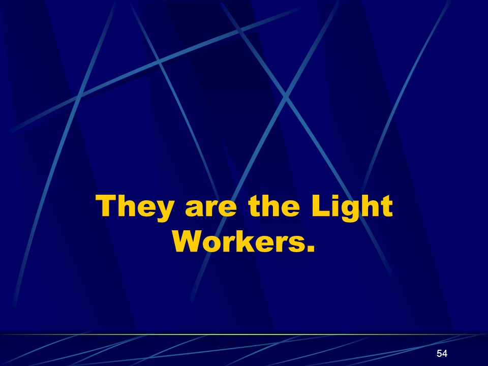 54 They are the Light Workers.