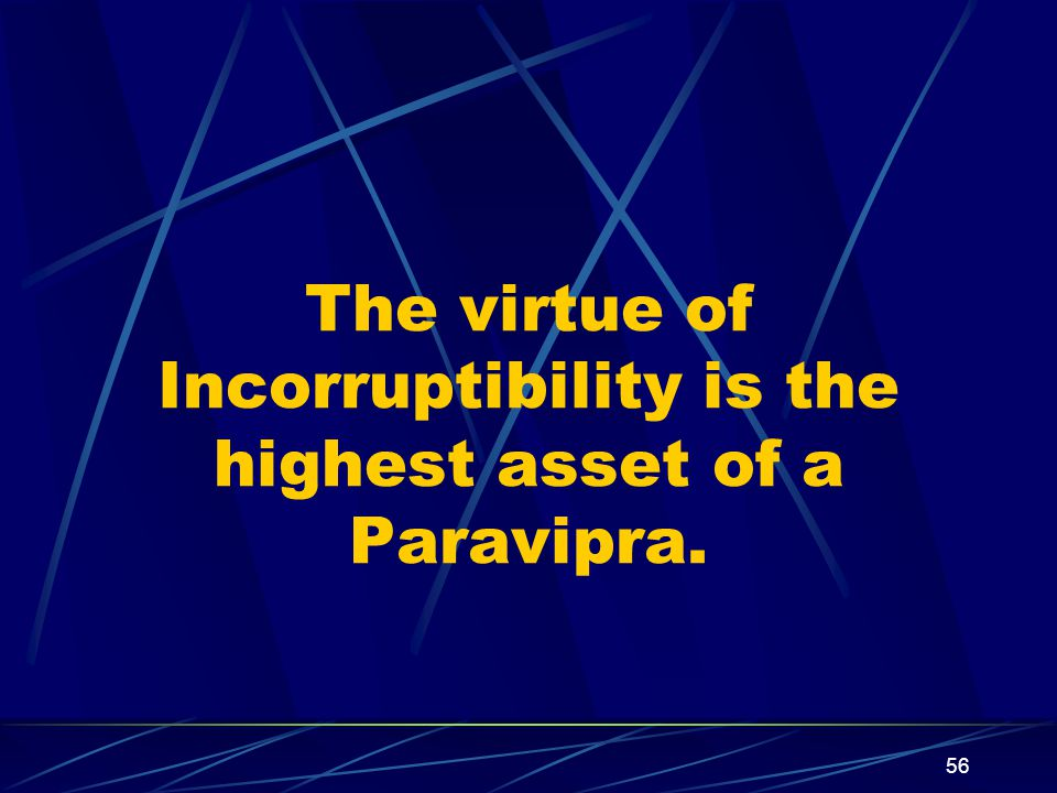 56 The virtue of Incorruptibility is the highest asset of a Paravipra.