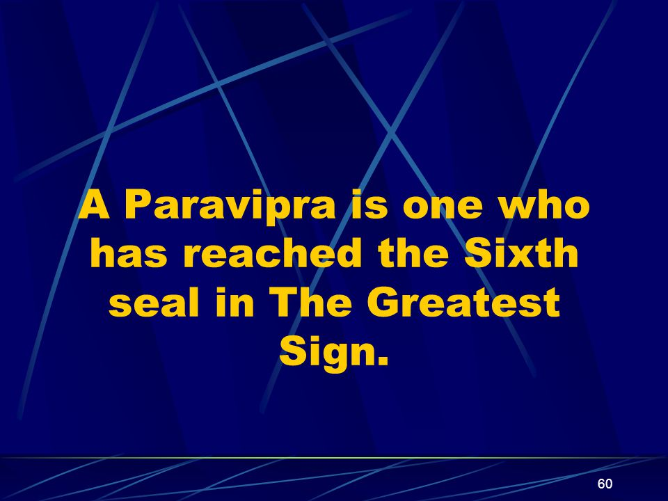 60 A Paravipra is one who has reached the Sixth seal in The Greatest Sign.