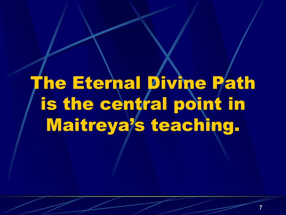 7 The Eternal Divine Path is the central point in Maitreya's teaching.
