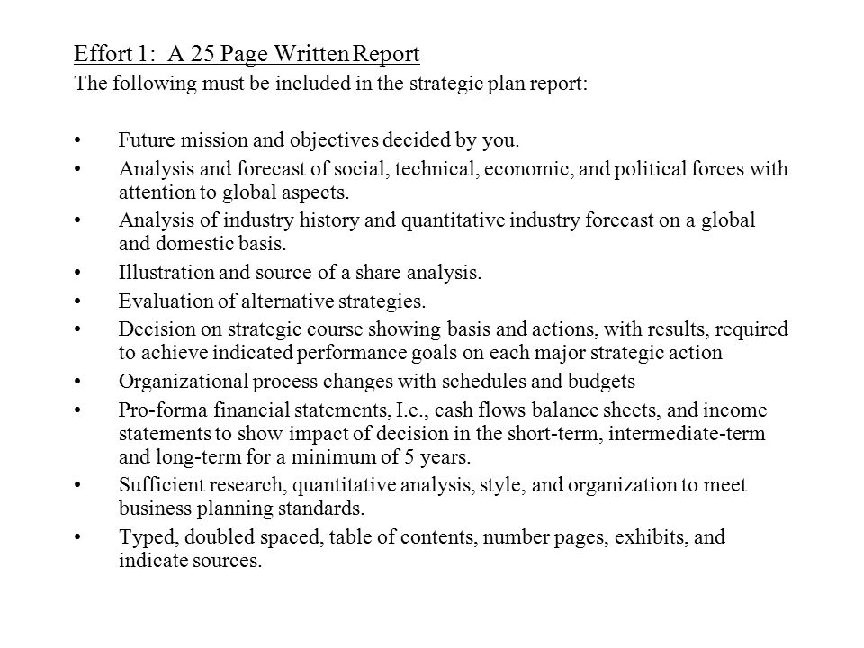 Effort 1: A 25 Page Written Report The following must be included in the strategic plan report: Future mission and objectives decided by you. Analysis