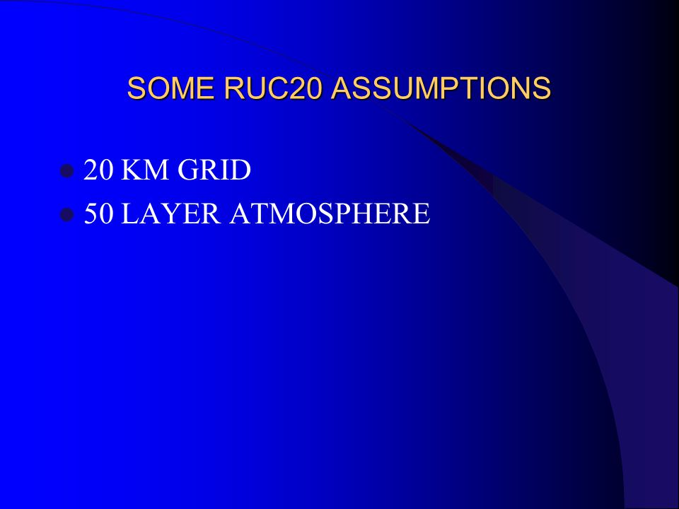 SOME RUC20 ASSUMPTIONS 20 KM GRID 50 LAYER ATMOSPHERE