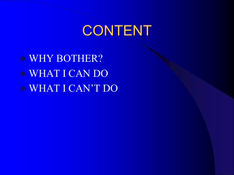 CONTENT WHY BOTHER WHAT I CAN DO WHAT I CAN'T DO