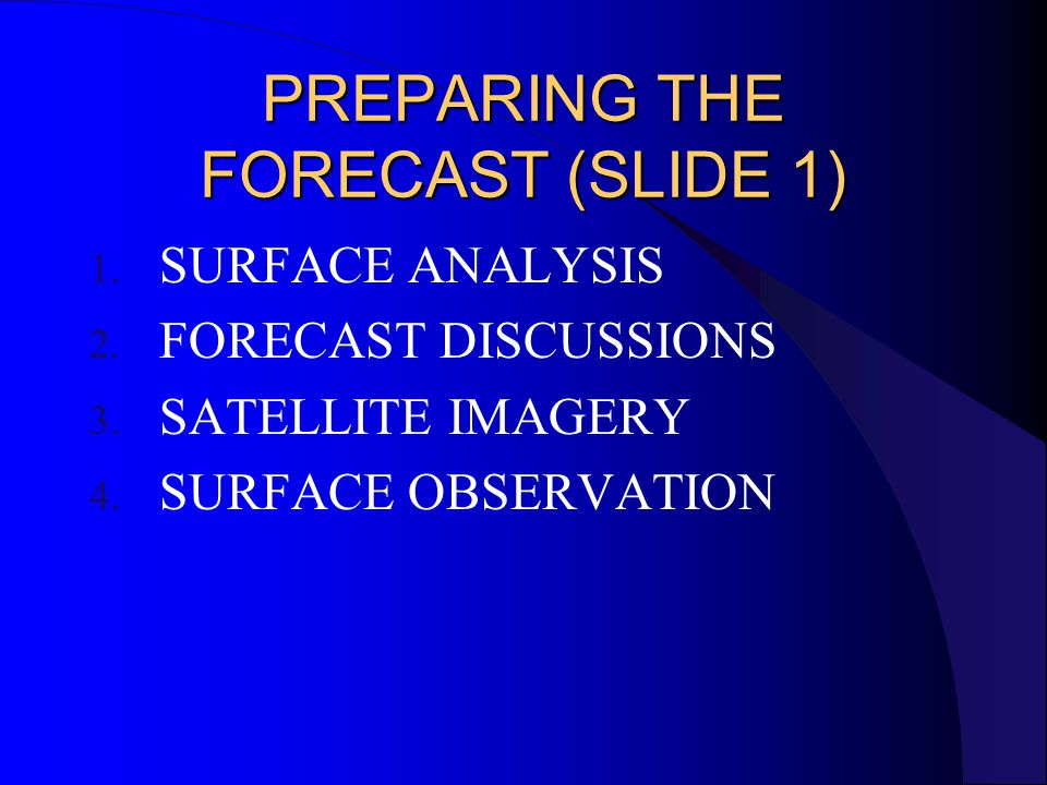PREPARING THE FORECAST (SLIDE 1) 1. SURFACE ANALYSIS 2.