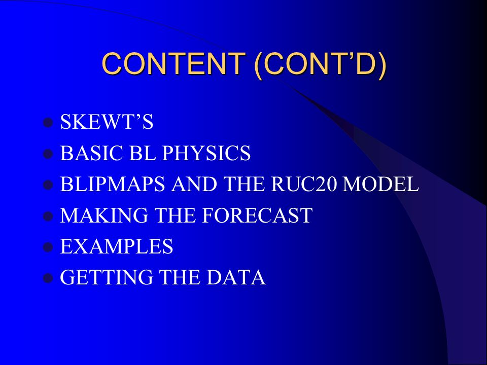 CONTENT (CONT'D) SKEWT'S BASIC BL PHYSICS BLIPMAPS AND THE RUC20 MODEL MAKING THE FORECAST EXAMPLES GETTING THE DATA