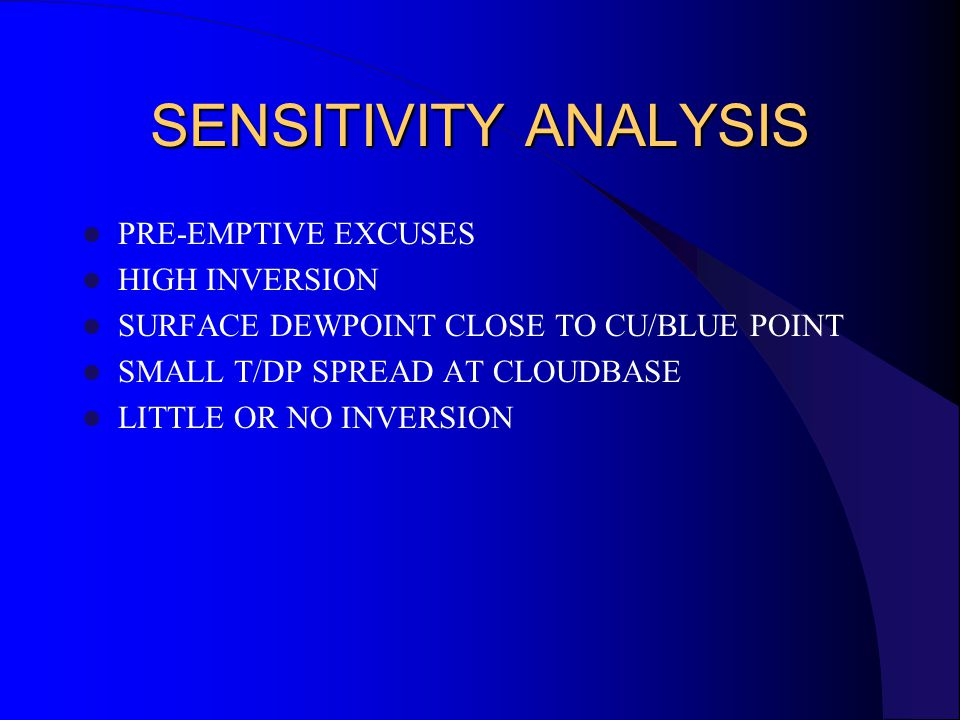 SENSITIVITY ANALYSIS PRE-EMPTIVE EXCUSES HIGH INVERSION SURFACE DEWPOINT CLOSE TO CU/BLUE POINT SMALL T/DP SPREAD AT CLOUDBASE LITTLE OR NO INVERSION