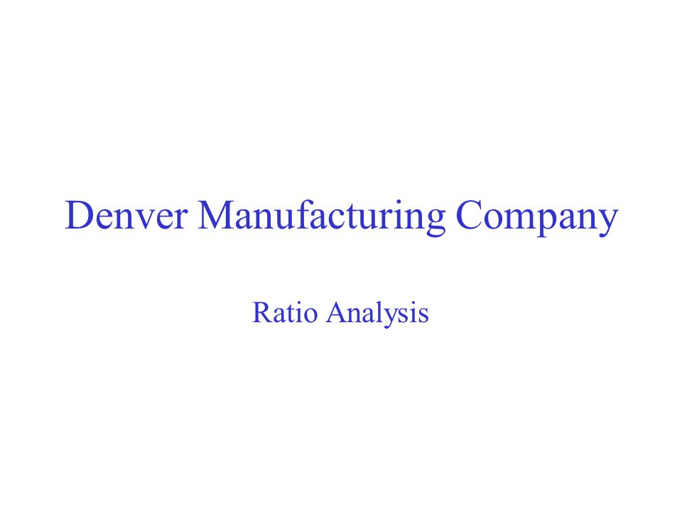 Denver Manufacturing Company Ratio Analysis