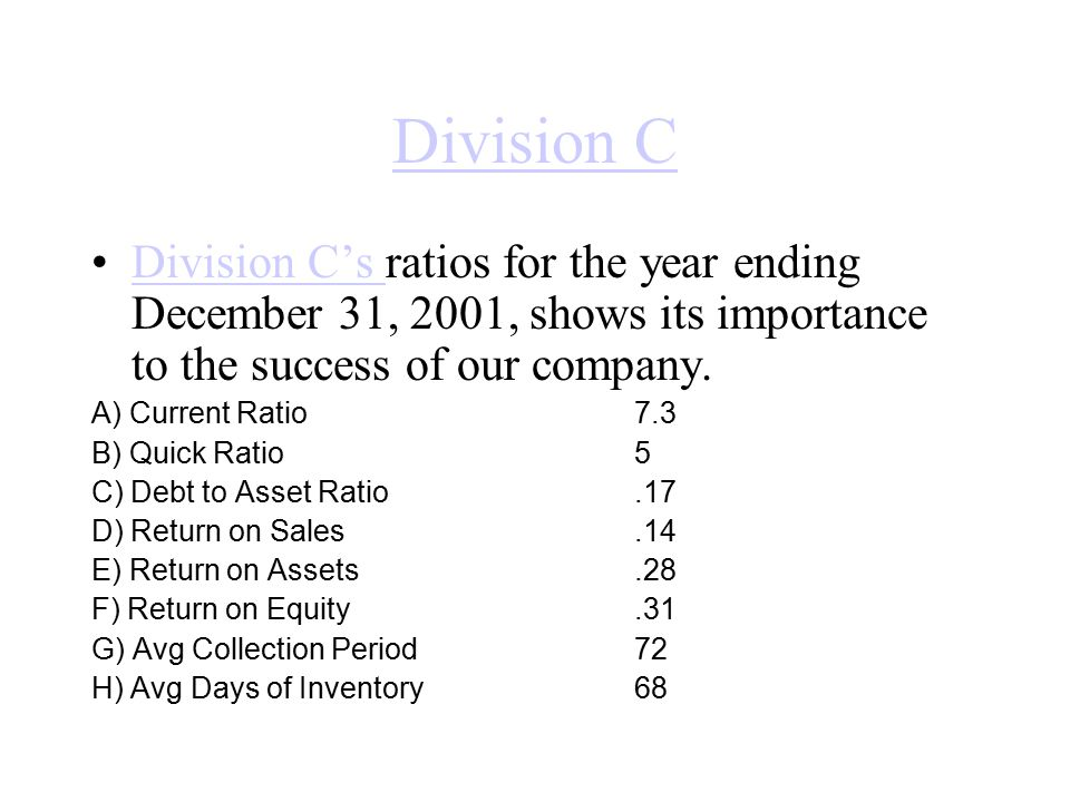 Division C Division C's ratios for the year ending December 31, 2001, shows its importance to the success of our company.Division C's A) Current Ratio